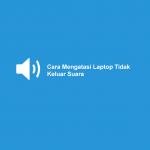 Cara Mengatasi Audio Laptop Yang Tidak Ada Suaranya Paling Mudah